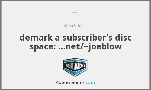 ~ - demark a subscriber's disc space: ...net/~joeblow