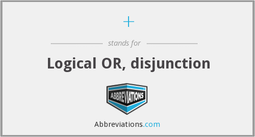 + - Logical OR, disjunction