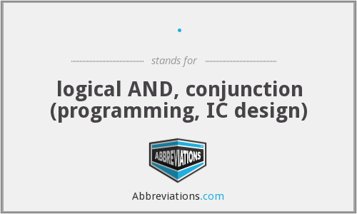 · - logical AND, conjunction (programming, IC design)