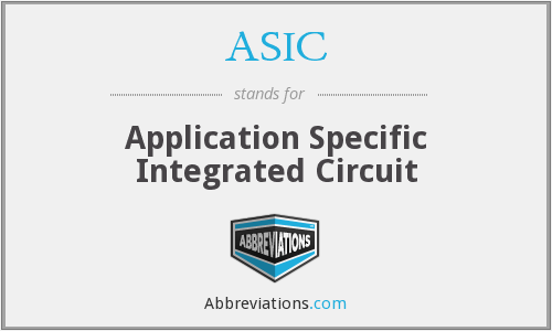 ASIC - Application Specific Integrated Circuit