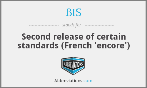 BIS - Second release of certain standards (French 'encore')