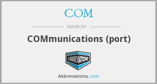 COM - COMmunications (port)