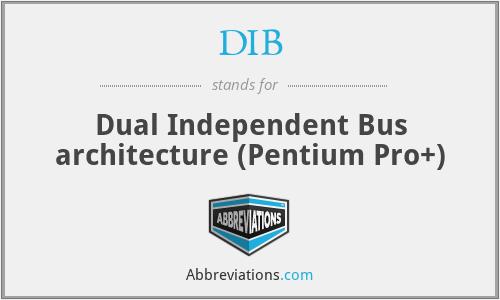 DIB - Dual Independent Bus architecture (Pentium Pro+)