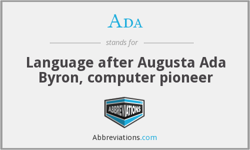 Ada - Language after Augusta Ada Byron, computer pioneer
