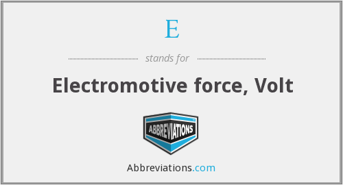 E - Electromotive force, Volt