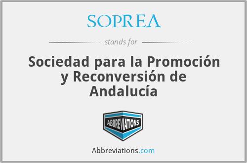 SOPREA - Sociedad para la Promoción y Reconversión de Andalucía