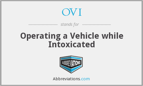OVI - Operating a Vehicle while Intoxicated