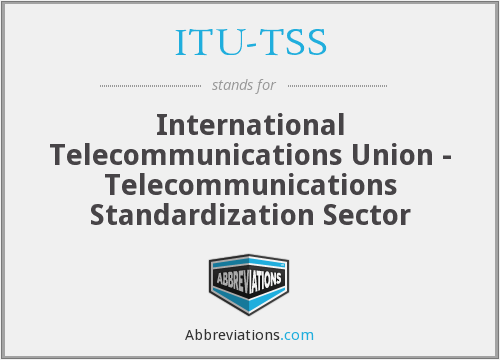 ITU-TSS - International Telecommunications Union - Telecommunications Standardization Sector