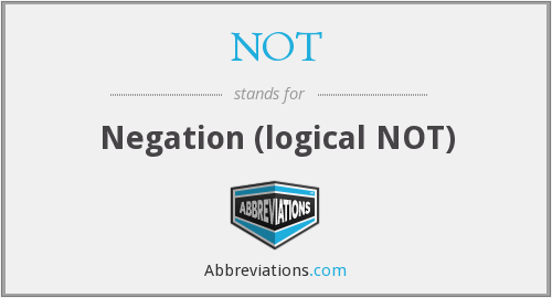 NOT - Negation (logical NOT)