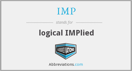 IMP - logical IMPlied