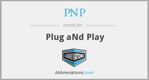 PNP - Plug aNd Play
