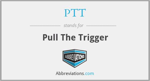 PTT - Pull The Trigger
