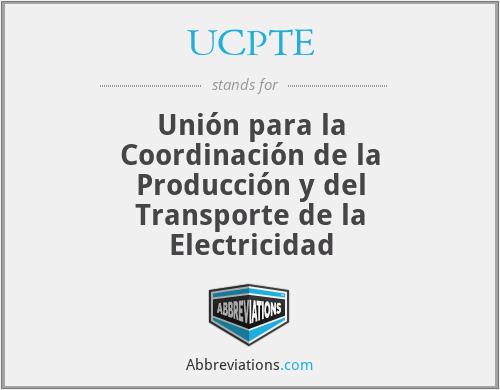 UCPTE - Unión para la Coordinación de la Producción y del Transporte de la Electricidad