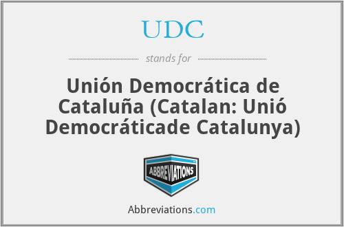 UDC - Unión Democrática de Cataluña (Catalan: Unió Democráticade Catalunya)