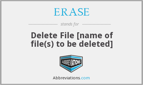 ERASE - Delete File [name of file(s) to be deleted]