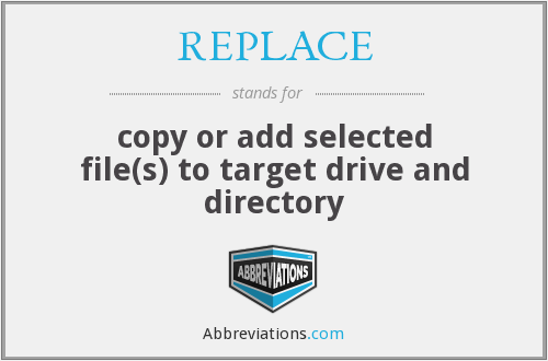 REPLACE - copy or add selected file(s) to target drive and directory