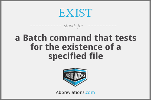 EXIST - a Batch command that tests for the existence of a specified file