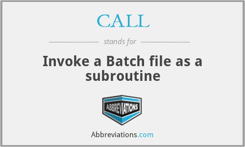 CALL - Invoke a Batch file as a subroutine
