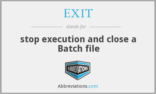 EXIT - stop execution and close a Batch file