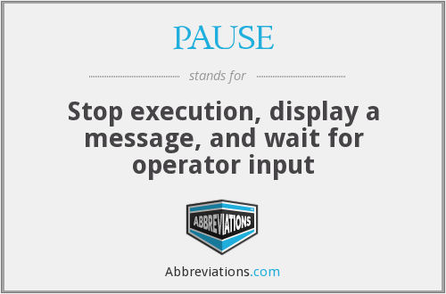 PAUSE - Stop execution, display a message, and wait for operator input