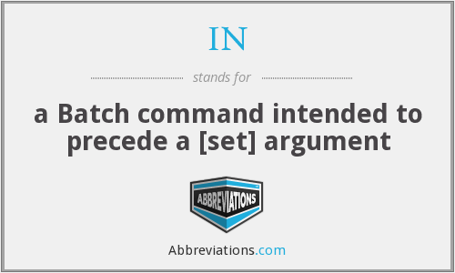 IN - a Batch command intended to precede a [set] argument