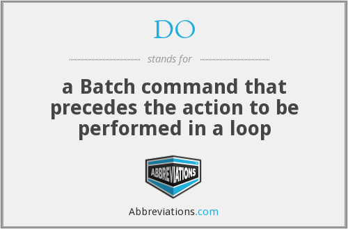 DO - a Batch command that precedes the action to be performed in a loop