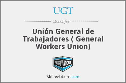 UGT - Unión General de Trabajadores ( General Workers Union)
