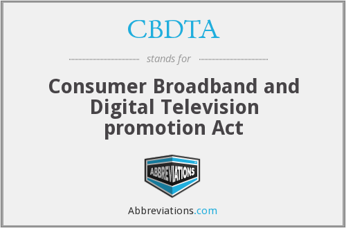 CBDTA - Consumer Broadband and Digital Television promotion Act