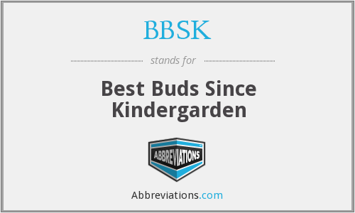 BBSK - Best Buds Since Kindergarden