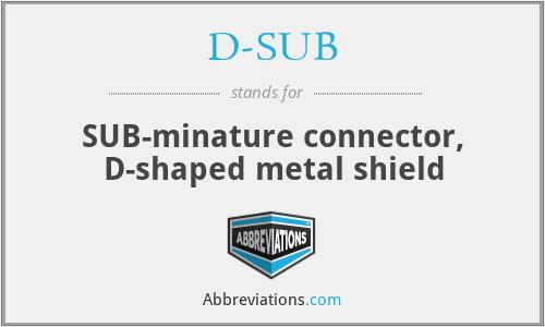 D-SUB - SUB-minature connector, D-shaped metal shield