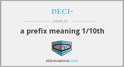 deci- - a prefix meaning 1/10th