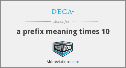 deca- - a prefix meaning times 10