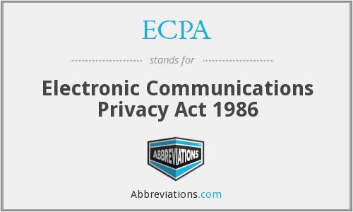 ECPA - Electronic Communications Privacy Act 1986