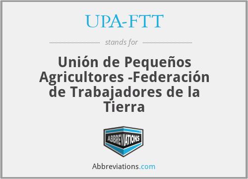 UPA-FTT - Unión de Pequeños Agricultores -Federación de Trabajadores de la Tierra