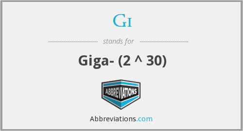 Gi - Giga- (2 ^ 30)