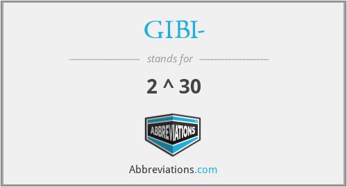 GIBI- - 2 ^ 30