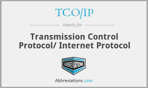 TCO/IP - Transmission Control Protocol/ Internet Protocol