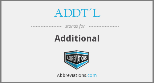 ADDT'L - Additional