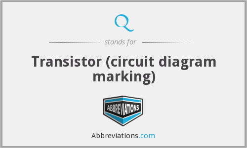 Q - Transistor (circuit diagram marking)