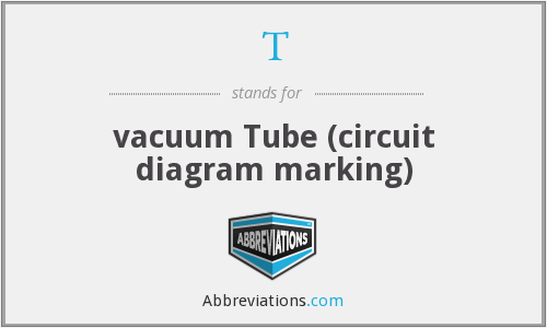 T - vacuum Tube (circuit diagram marking)