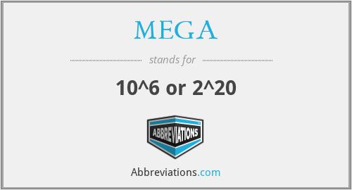 MEGA - 10^6 or 2^20