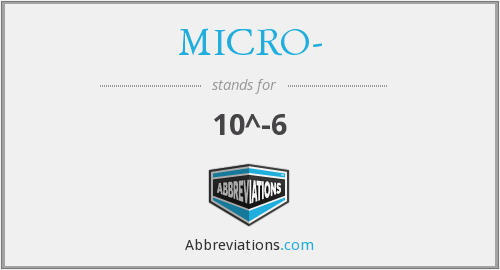 What does MICRO- stand for?
