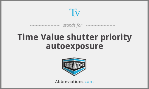 Tv - Time Value shutter priority autoexposure
