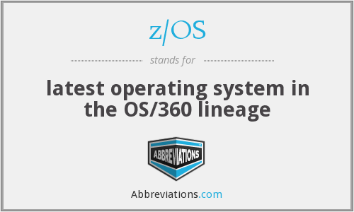 z/OS - latest operating system in the OS/360 lineage