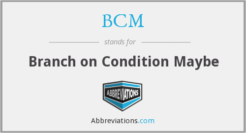 BCM - Branch on Condition Maybe