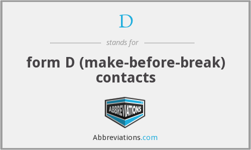D - form D (make-before-break) contacts