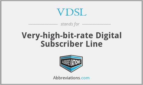 VDSL - Very-high-bit-rate Digital Subscriber Line