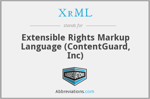 XrML - Extensible Rights Markup Language (ContentGuard, Inc)