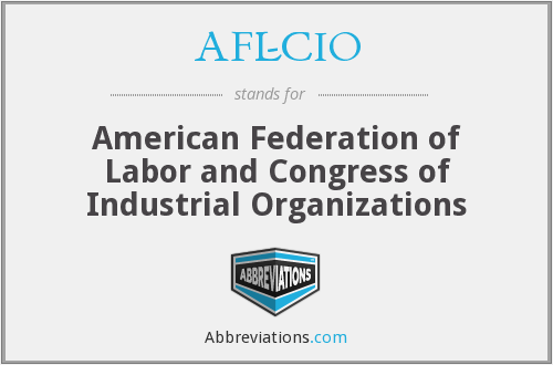 AFL-CIO - American Federation of Labor and Congress of Industrial Organizations