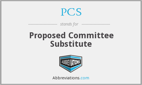 PCS - Proposed Committee Substitute